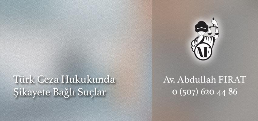 Türk Ceza Hukukunda Şikayete Bağlı Suçlar